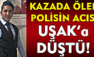 Kazada ölen polisin acısı Uşak'a düştü!