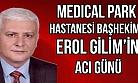 Medical Park Uşak Hastanesi Başhekimi Erol Gilim'in acı günü!