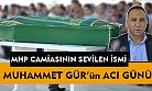 MHP camiasının sevilen ismi Muhammet Gür'ün acı günü!