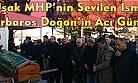 MHP'nin sevilen isimlerinden Barbaros Doğan'ın acı günü!