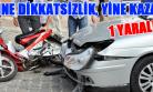 Otomobil Motosiklete Çarptı! 1 Yaralı!