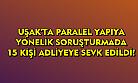 Paralel yapı soruşturmasında Uşak'ta 15 kişi adliyeye sevk edildi!
