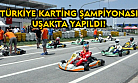 Türkiye Karting Şampiyonası Uşak'ta yapıldı!