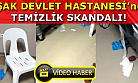 Uşak Devlet Hastanesi'nde temizlik skandalı!