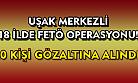 Uşak merkezli 18 ilde FETÖ operasyonu! 20 kişi gözaltına alındı!