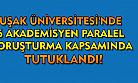 Uşak Üniversitesi'nde 6 akademisyen paralel soruşturma kapsamında tutuklandı!