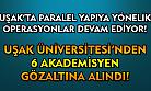 Uşak Üniversitesi'nde 6 öğretim üyesi gözaltına alındı!