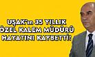 Uşak'ın 35 yıllık Özel Kalem Müdürü, hayatını kaybetti!