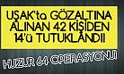 Uşak'ta 14 kişi tutuklandı!