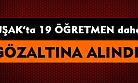 Uşak'ta 19 kişi daha FETÖ'den gözaltına alındı!