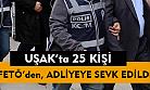 Uşak'ta 25 kişi adliyeye sevk edildi!