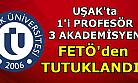 Uşak'ta 3 akademisyen FETÖ'den tutuklandı!