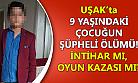 Uşak'ta 9 yaşındaki çocuk öldü! İntihar mı kaza mı?