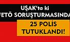 Uşak'ta adliyeye sevkedilen 28 emniyet personelinden  25'i tutuklanarak cezaevine gönderildi!