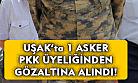 Uşak'ta bir asker, PKK üyeliğinden gözaltına alındı!