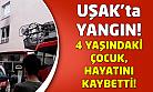 Uşak'ta çıkan yangında 4 yaşındaki çocuk öldü!