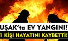 Uşak'ta ev yangını! 1 kişi hayatını kaybetti!