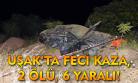 Uşak'ta feci kaza! 2 ölü, 6 yaralı!
