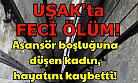 Uşak'ta feci ölüm! Asansör boşluğuna düşerek hayatını kaybetti
