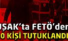 Uşak'ta FETÖ'den 10 kişi tutuklandı!