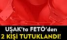 Uşak'ta FETÖ'den 2 kişi tutuklandı!