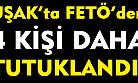 Uşak'ta FETÖ'den 4 kişi daha tutuklandı!