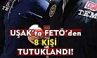 Uşak'ta FETÖ'den 8 kişi tutuklandı!