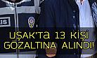 Uşak'ta hakkında yakalama kararı olan 13 kişi gözaltına alındı!