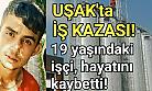 Uşak'ta iş kazası! 19 yaşındaki taşeron işçi hayatını kaybetti!