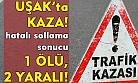 Uşak'ta kaza! 1 ölü, 2 yaralı!