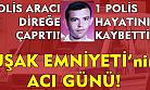 Uşak'ta kaza! 1 polis hayatını hayatını kaybetti!