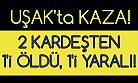 Uşak'ta kaza! 2 kadeşten biri öldü, diğeri ağır yaralı!