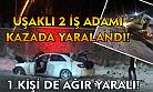 Uşak'ta kaza! 2'si işadamı 3 kişi yaralandı!