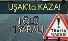 Uşak'ta kaza! Otomobil Takla attı: 1 Ölü, 1 Yaralı!