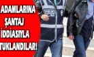 Uşak'ta Şantaj İddiasıyla 4 Kişi Tutuklandı!