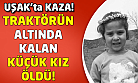 Uşak'ta traktörün altında kalan çocuk hayatını kaybetti!