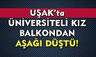 Uşak'ta üniversiteli kız, balkondan düştü!