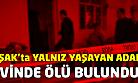 Uşak'ta yalnız yaşayan adam evinde ölü bulundu!