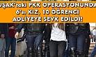 Uşak'taki PKK operasyonunda 6'sı kız 10 öğrenci adliyeye sevk edildi!