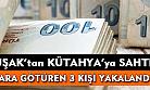 Uşak'tan giderek Kütahya'ya sahte para götüren 3 kişi yakalandı!