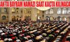 Yarın Ramazan Bayramı! Peki Uşak'ta Bayram Namazı Saat Kaçta Kılınacak? Bayram Namazı Nasıl Kılınır?