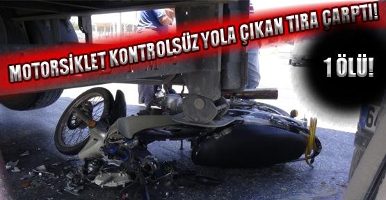 Tır'la Çarpışan Motosiklet Sürücüsü Hayatını Kaybetti!