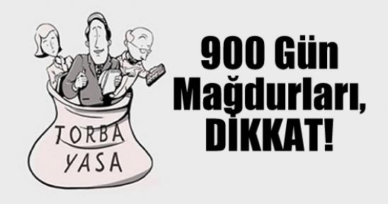 Torba Yasada Verilmeyen Hak; 900 Gün Mağdurları!