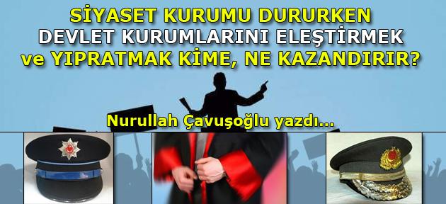 Türk Ordusu, Türk Yargısı ve Türk Polisini itibarsızlaştırma çalışmalarının amacı ne?