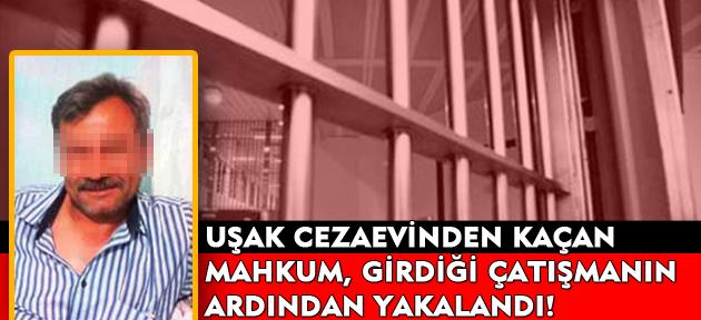 Uşak cezaevinden firar eden mahkum, polisle girdiği çatışmanın ardından yakalandı!