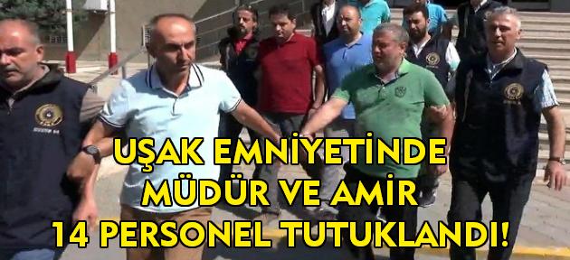 Uşak Emniyeti'nde amir ve müdür 14 personel tutuklandı!