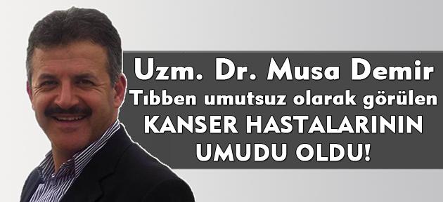 Uşak Haber Merkezi Köşe Yazarı Dr. Musa Demir Kanser Hastalarına Umut Oluyor!