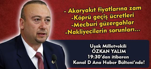 Uşak Milletvekili Özkan Yalım, Kanal D ekranlarında ulaşımdaki sıkıntılara değinecek!