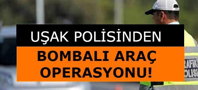 Uşak polisinden bomba yüklü araç operasyonu!