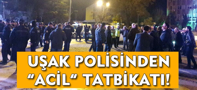 Uşak polisinden tam kadro Acil Eylem Tatbikatı!